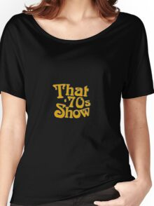 That 70's Show Women's Relaxed Fit T-Shirt