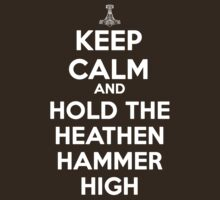 Keep Calm and Hold the Heathen Hammer High by cisnenegro
