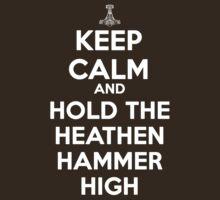 Keep Calm and Hold the Heathen Hammer High T-Shirt