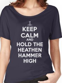 Keep Calm and Hold the Heathen Hammer High Women's Relaxed Fit T-Shirt