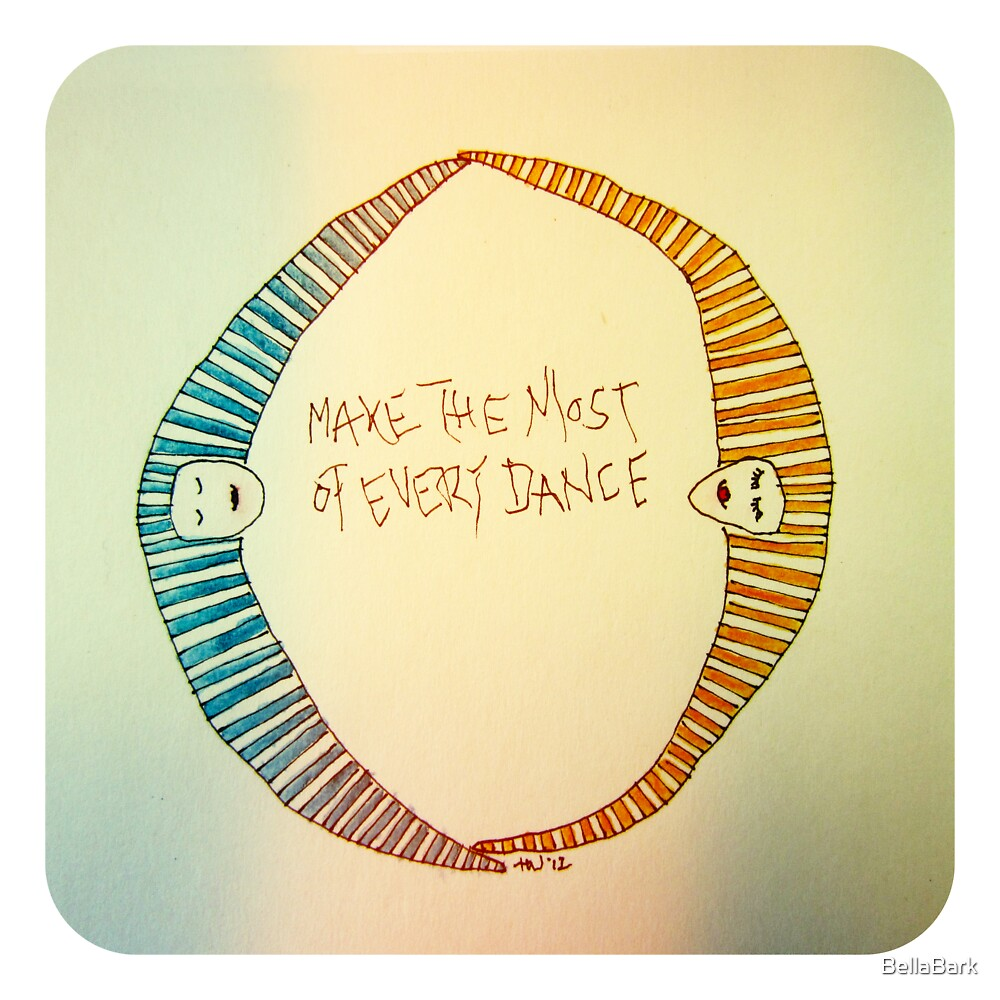 Make the Most of Every Dance by BellaBark