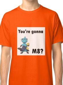 You're gonna Dewott m8? Classic T-Shirt