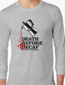 Death Before Decaf Coffee Poster Long Sleeve T-Shirt