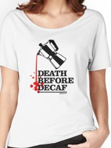 Death Before Decaf Coffee Poster Women's Relaxed Fit T-Shirt