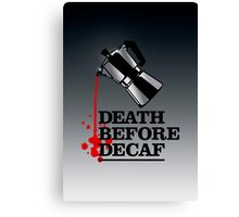 Death Before Decaf Coffee Poster Canvas Print