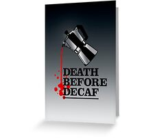 Death Before Decaf Coffee Poster Greeting Card