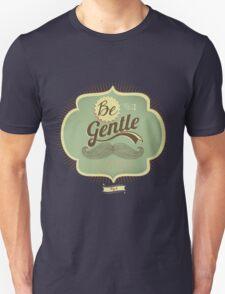 Be gentle everyday Unisex T-Shirt
