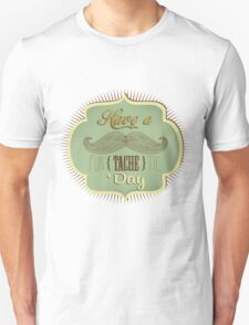 Have a funTACHEtic day Unisex T-Shirt