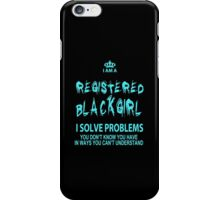 I Am Registered Black Girl I Solve Problems You Don't Know You Have In Ways You Can't Understand - Tshirts & Accessories iPhone Case/Skin