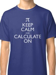 Keep Calm and Calculate On Classic T-Shirt