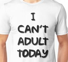 I Can't Adult Today 2 Unisex T-Shirt