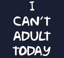I Can't Adult Today 2 White by buxx
