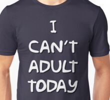 I Can't Adult Today 2 White Unisex T-Shirt
