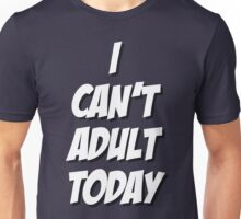I Can't Adult Today 3 White Unisex T-Shirt