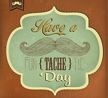 Have a funTACHEtic day by csecsi