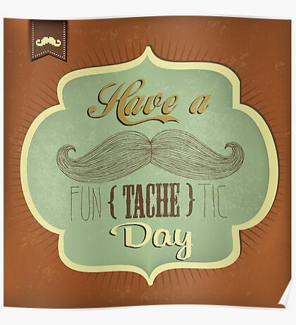 Have a funTACHEtic day Poster