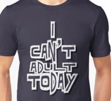 I Can't Adult Today 4 White Unisex T-Shirt