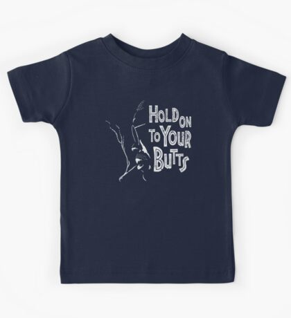 Hold On To Your Butts Kids Tee