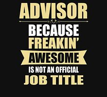 ADVISOR BECAUSE FREAKIN  AWESOME IS NOT AN OFFICIAL JOB TITLE T-Shirt