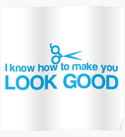 I know how to make you look GOOD! Hair stylist hairdresser funny Poster