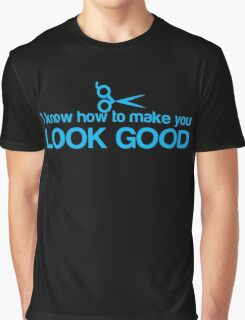 I know how to make you look GOOD! Hair stylist hairdresser funny Graphic T-Shirt