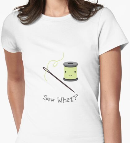 Funny Sew What Sewing pun Womens Fitted T-Shirt