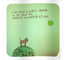 If the grass is always greener on the other side Poster