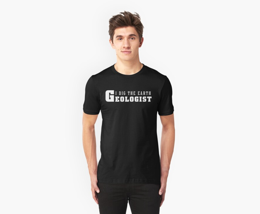 Geologist I Dig The Earth by SportsT-Shirts
