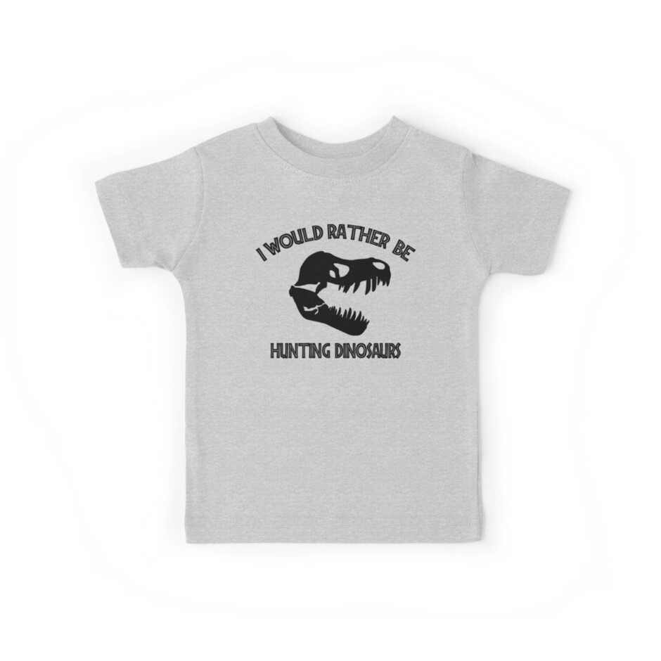 I Would Rather Be Hunting Dinosaurs by SportsT-Shirts