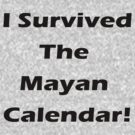I Survived The Mayan Calendar! by GrandClothing