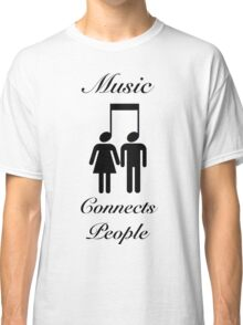 Music Connects People Classic T-Shirt