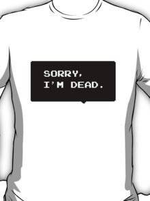 """Monster Party - """"SORRY, I'M DEAD."""" T-Shirt"""