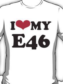 I love my E46 T-Shirt