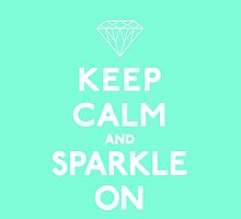 Keep Calm and Sparkle On Tiffany by RexLambo