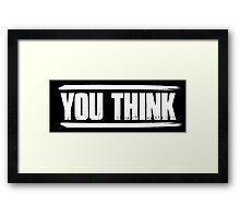 You Think GG Framed Print