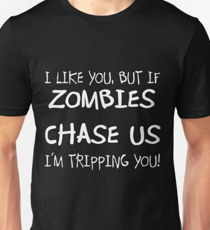 If zombies chase us, I'm tripping you Unisex T-Shirt