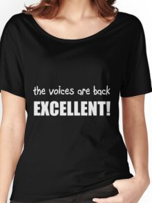 The voices are back, EXCELLENT! Women's Relaxed Fit T-Shirt