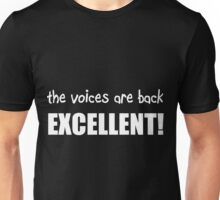 The voices are back, EXCELLENT! Unisex T-Shirt