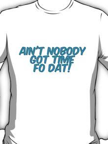 Ain't nobody got time fo dat! T-Shirt