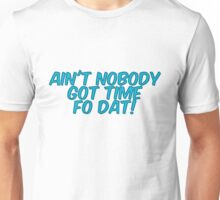 Ain't nobody got time fo dat! Unisex T-Shirt