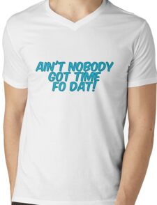 Ain't nobody got time fo dat! Mens V-Neck T-Shirt