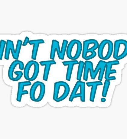Ain't nobody got time fo dat! Sticker