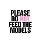 Please do not feed the models by RexLambo