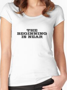 The beginning is near Women's Fitted Scoop T-Shirt