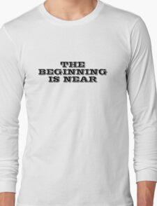 The beginning is near Long Sleeve T-Shirt