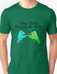 Two Birds Stoned at Once T-Shirt
