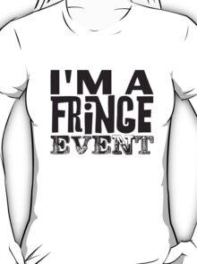 I'm a fringe event T-Shirt