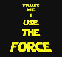 TRUST ME I USE THE FORCE T-Shirt