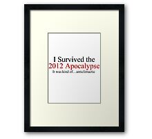 I Survived the 2012 Apocalypse- It was kind of anticlimactic Framed Print