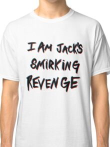 I'm Jack's smirking revenge Classic T-Shirt